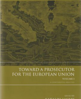 Toward a Prosecutor for the European Union Vol 1