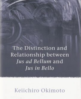 The Distinction and Relationship between Jus ad Bellum and Jus in Bello