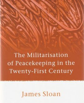 The Militarisation of Peacekeeping in the Twenty First Century