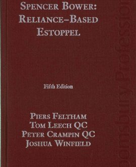 Spencer Bower: Reliance Based Estoppel: The Law of Reliance Based Estoppel and Related Doctrines