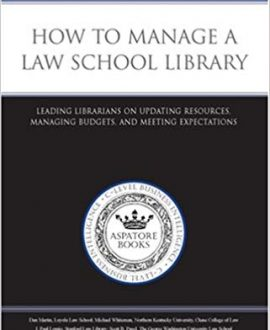 How to Manage a Law school Library: Leading Librarians on Updating Resources, Managing Budgets and Meetin Expectations (Inside the Minds)