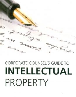 Corporate Counsel's Guide to Intellectual Property: Patents, Trademarks, Copyrights and Trade Secrets
