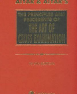 The Principles and Precedents of the Art of Cross Examination
