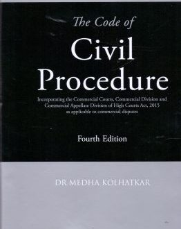 The Code of Civil Procedure-Incorporating the Commercial Courts, Commercial Division and Commercial Appellate Division of High Courts Act, 2015 as Applicable to Commercial Disputes