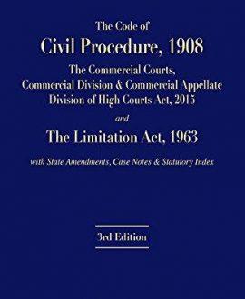 The Code of Civil Procedure, 1908 The Commercial Courts, Commercial Division & Commercial Appellate Division of High Courts Act, 2015 and The Limitation Act, 1963 with State Amendments, Case Notes & Statutory Index