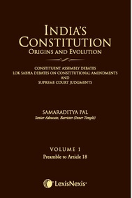 Indias Constitution Origins and Evolution (Constituent Assembly Debates, Lok Sabha Debates on Constitutional Amendments and Supreme Court Judgments); Vol 1: Preamble to Article 18