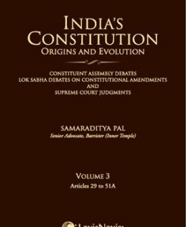 Indias Constitution Origins and Evolution (Constituent Assembly Debates, Lok Sabha Debates on Constitutional Amendments and Supreme Court Judgments); Vol 3: Articles 29 to 51A