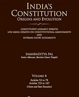 Indias Constitution Origins and Evolution (Constituent Assembly Debates, Lok Sabha Debates on Constitutional Amendments and Supreme Court Judgments); Vol 4: Articles 52 to 78 and Articles 153 to 167 (Union and State Executive)