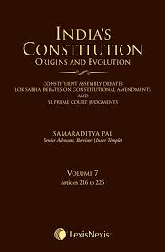 Indias Constitution Origins and Evolution (Constituent Assembly Debates, Lok Sabha Debates on Constitutional Amendments and Supreme Court Judgments); Vol 7: Articles 216 to 226