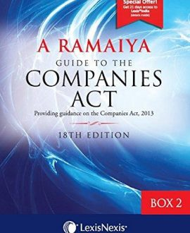 Guide to the Companies Act (Providing guidance on the Companies Act, 2013): Box 2 containing Set of Appendix Part 3,4,5&6 + 1 Consolidated Table of Cases and Subject Index (5 Vol.)