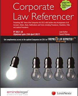Corporate Law Referencer  Presenting 360 View of the Companies Act 2013 with Section- wise Arrangement of all Circulars, Orders, Rules, Notifications and Forms including Procedures, Checklists, FAQsand Judicial Precedents