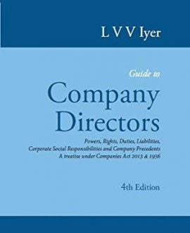 Guide to Company DirectorsPowers, Rights, Duties, Liabilities, Corporate Social Responsibilities and Company Precedents-A treatise under Companies Act 2013 & 1956