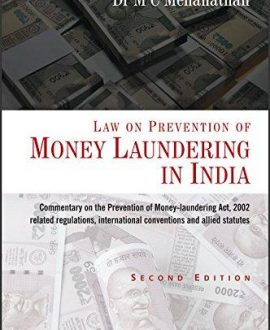 Law on Prevention of Money Laundering in India- (Commentary on Prevention of Money-Laundering Act, 2002 including Related Regulations, International Conventions and Allied statutes)