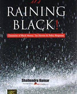 Its Raining Black! Chronicles of Black Money, Tax Havens & Policy Response
