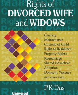 Rights of Divorced Wife and Widows - Covering Maintenance, Custody of Child, Right to Residence, Property Rights, Re-marriage, Shared Household, Adoption, Domestic Violence and much more