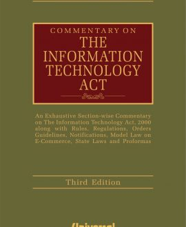 Commentary on the Information Technology Act- An Exhaustive Section-wise Commentary on the Information Technology Act, 2000 along with Rules, Regulations, Orders Guidelines, Notifications, Model Law on E-Commerce, State Laws and Proformas