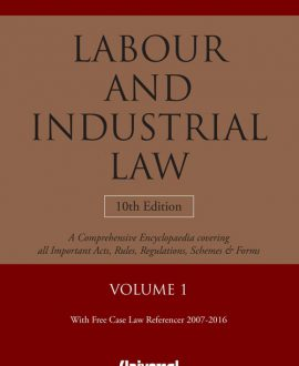Labour and Industrial Law- A Comprehensive Encyclopaedia covering all important Act, Rules, Regulations, Schemes and Forms with Free Case Law Referencer 2007-2016 (2 Vol.)