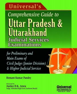 Comprehensive Guide to Uttar Pradesh & Uttarakhand Judicial Services Examinations - for Preliminary and Main Exams of Civil Judge (Junior Division) & Higher Judicial Service by Hemant Kumar Pandey