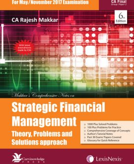 Makkar's Comprehensive Notes on Strategic Financial Management: Theory, Problems and Solutions Approach
