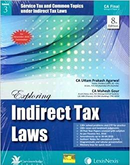 Exploring Indirect Tax Laws - Central Excise Law, Customs Law with Foreign Trade Policy (FTP) and Service Tax & Common topics under Indirect Tax Laws (3 Vol.)