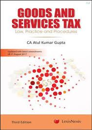 Goods and Service Tax Law, Practice and Procedures
