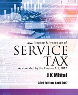 Law, Practice & Procedure of Service Tax - As amended by the Finance Act, 2017 (2 Vol.)