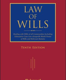 Law of Wills - Dealing with Wills of all Communities Including Exhaustive Case Law Alongwith Model Forms of Wills and Relevant Statutes