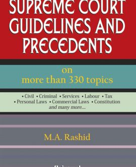 Supreme Court Guidelines and Precedents on more than 330 topics *Civil *Criminal *Service*Labour * Tax *Personal Laws *Commercial Laws * Constitution and many more