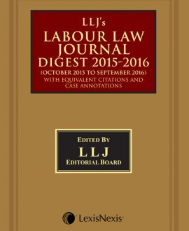 LLJ's Labour Law Journal Digest 2015 - 16 (October 2015 to September 2016)with Equivalent Citations and Case Annotations