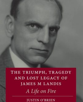 The Triumph, Tragedy and Lost Legacy of James M Landis