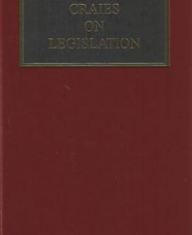 Craies on Legislation: A Practitioner's Guide to the Nature, Process, Effect and Interpretation of Legislation