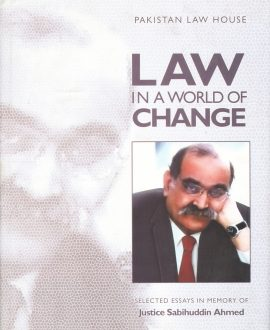 Law in a World of Change Selected Essays in Memory of Justice Sabihuddin Ahmad