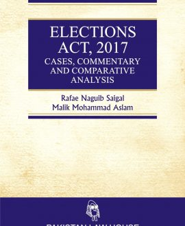 Elections Act, 2017 Cases, Commentary and Comparative Analysis