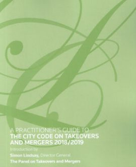 Practitioner's Guide to The City Code on Takeovers and Mergers 2018/2019, A