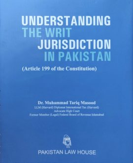 Understanding the Writ Jurisdiction in Pakistan (Article 199 of the Constitution)