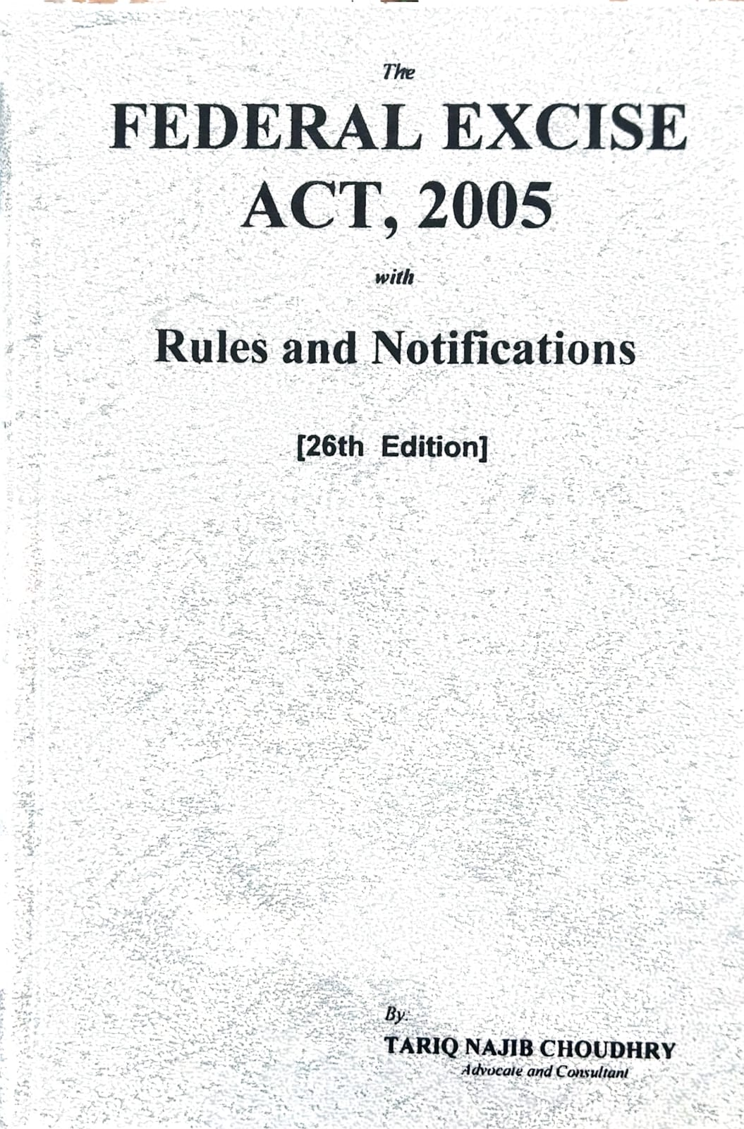 The Federal Excise Act, 2005 with Rules and Notifications 26th Edition (Amended Upto 1st August, 2021)